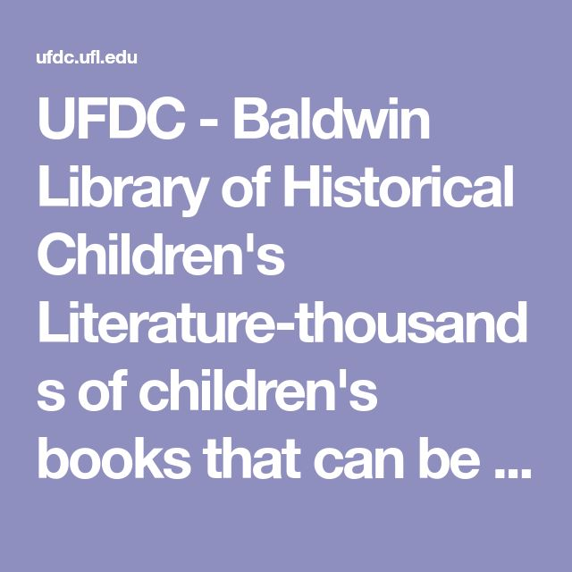 UFDC - Baldwin Library of Historical Children's Literature-thousands of children's books that can be read for free