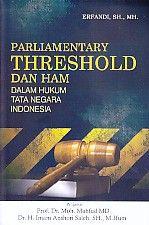 Parliamentary Threshold Dan Ham Dalam Hukum Tata Negara Indonesia.Erfandi