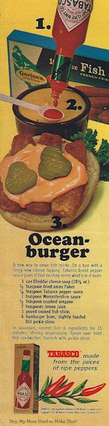 Ocean Burger.  Cheddar cheese soup and Tabasco sauce over fish sticks, for a true taste of the best the ocean has to offer.