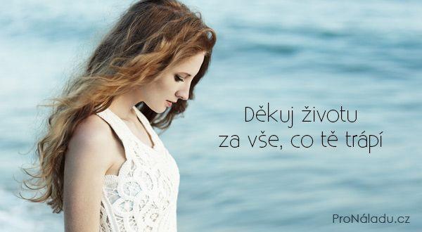 Děkuj životu za vše, co tě trápí | ProNáladu.cz