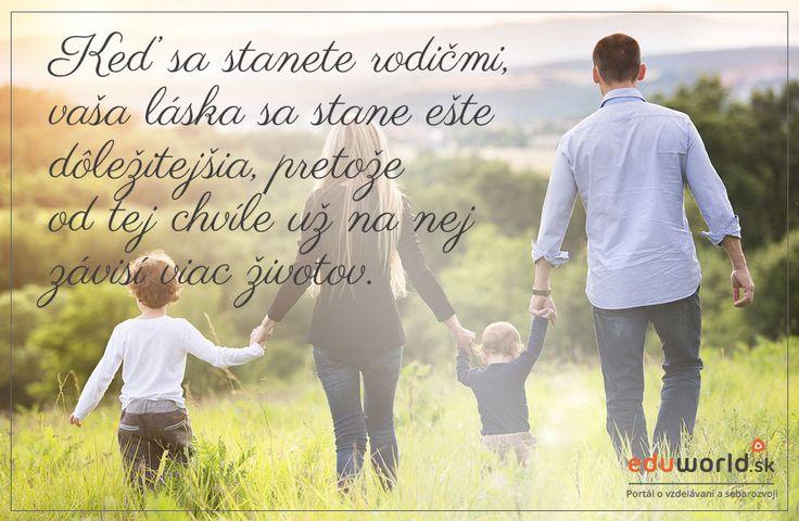 Keď sa stanete rodičmi, vaša láska sa stane ešte dôležitejšia, pretože od tej chvíle na nej závisí viac životov.