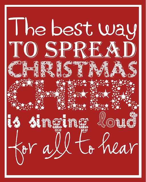 Christmas Printable - The best way to spread Christmas cheer is singing loud for all to hear