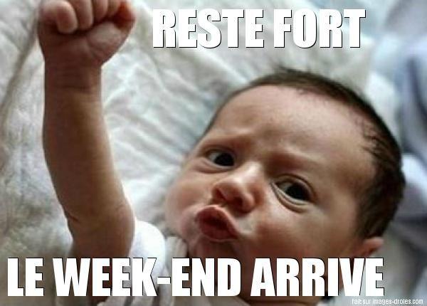 """Image à partager sur Facebook ou Twitter """"Reste fort le week-end arrive"""" !"""
