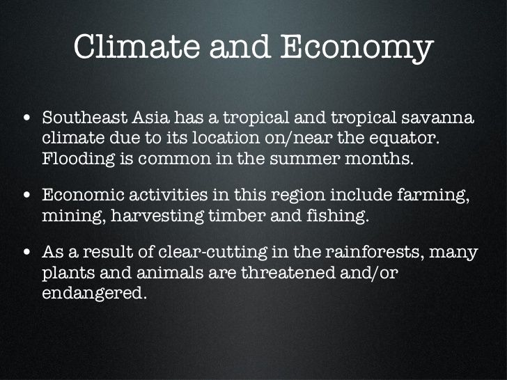 Climate and Economy <ul><li>Southeast Asia has a tropical and tropical savanna climate due to its location on/near the equ...