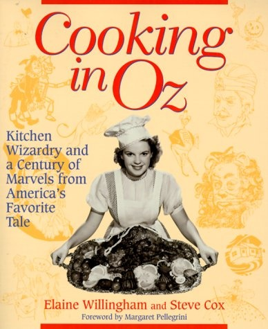 Cooking in Oz: Kitchen Wizardary from America's Favorite Fairy Tale by Elaine Willingham & Steve Cox.