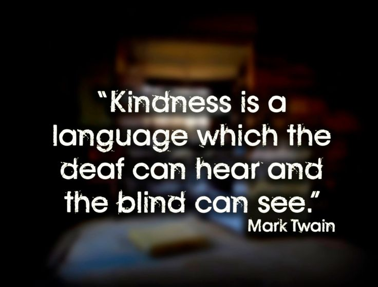 """Kindness Is A Language Which The Deaf Can Hear And The"