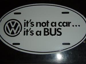 Google Image Result for http://i.ebayimg.com/t/VW-License-Plate-Its-Not-A-Car-Its-A-Bus-/18/!B40OUJgCWk~%24(KGrHqYOKj4Eyf,vpjTOBMrQjZhYwQ~~_35.JPG