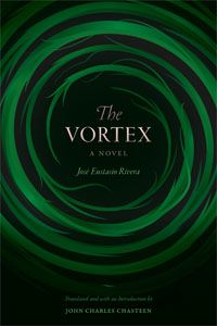 The Vortex by José Eustasio Rivera, translated by John Charles Chasteen