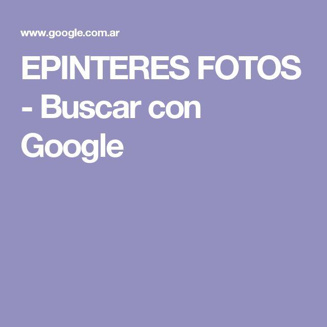 EPINTERES FOTOS - Buscar con Google