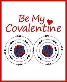 Be My Covalentine. I know it refers to covalent bonding, but I thought of Covance straight away, obvs!