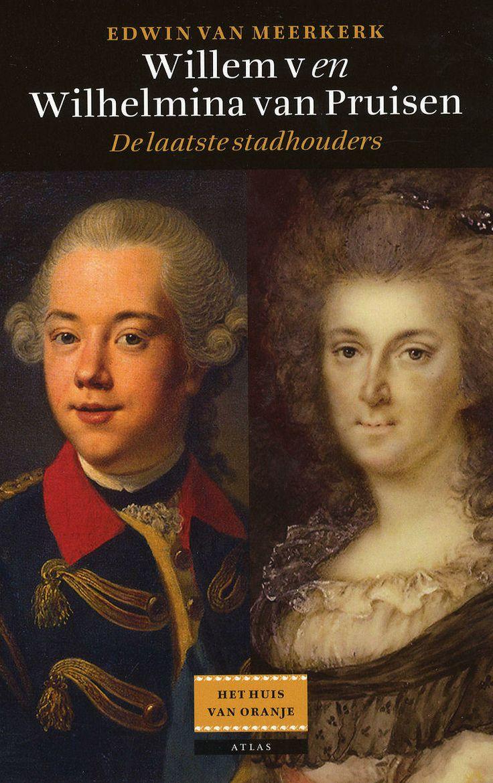 Willem de V en Wilhelmina van Pruisen  De laatste stadhouders  - Auteur:  Edwin van Meerkerk