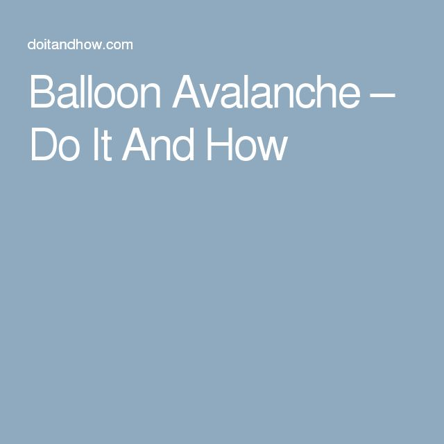 Balloon Avalanche – Do It And How
