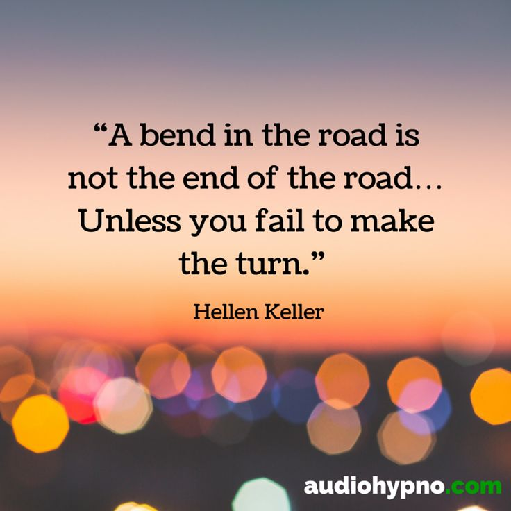 """A bend in the road is not the end of the road…Unless you fail to make the turn."" Hellen Keller #quotes #maketheturn"