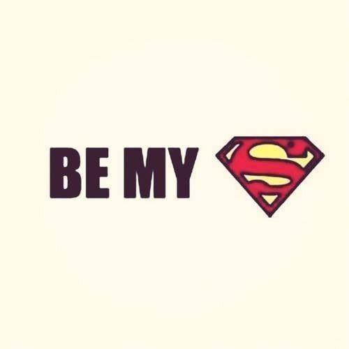 I already got my Superman. I love you baby. 3-16-2015<3