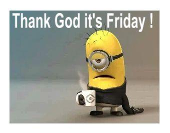 Thank God it's Friday!Minions Friday, Minions Funny Quotes ...