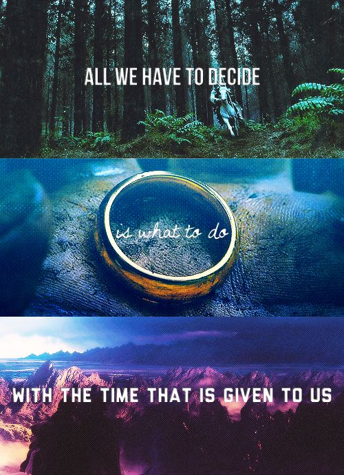 "love this.      ""All we have to decide is what to do with the time that is given to us."" -Gandalf    caps from [x]"