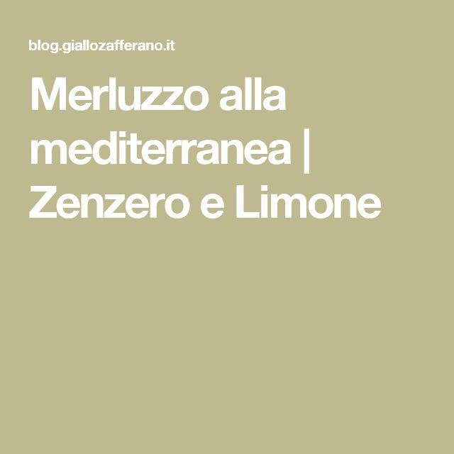 Merluzzo alla mediterranea | Zenzero e Limone