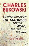 sifting through the madness for the Word, the line, the way: new poems, bukowski