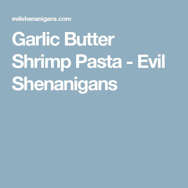 Garlic Butter Shrimp Pasta - Evil Shenanigans