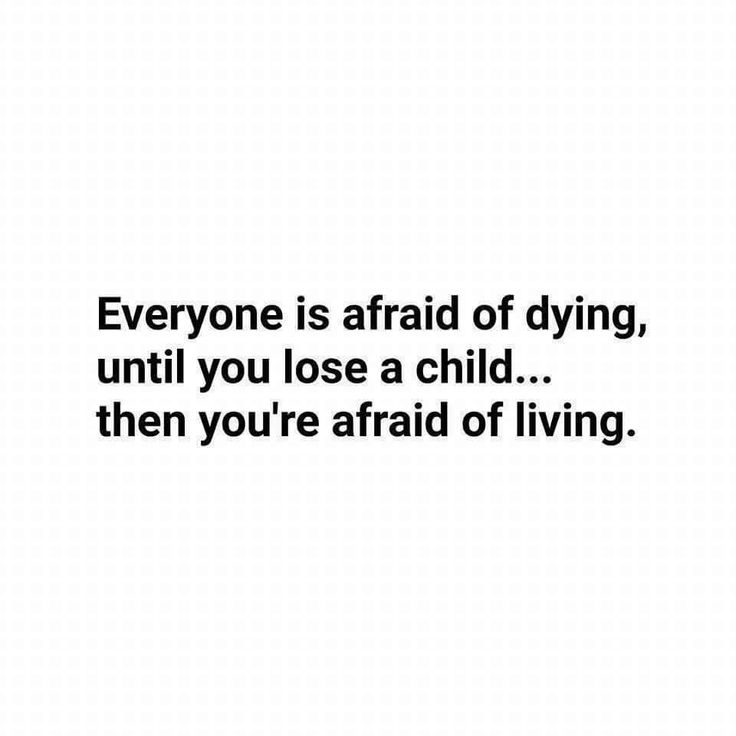 Everyone is afraid of dying, until you lose a child...then you're afraid of living. So very very true! I Miss My Gus So Very Much ❤❤❤