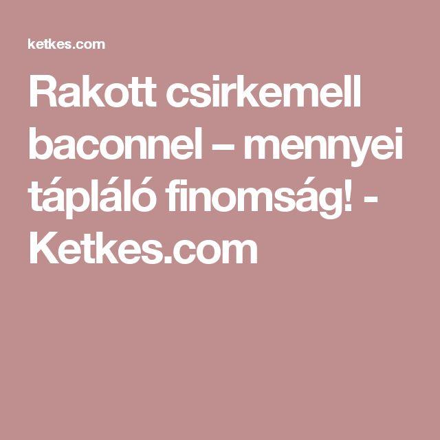 Rakott csirkemell baconnel – mennyei tápláló finomság! - Ketkes.com