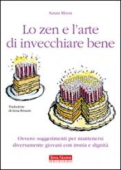 """""""Lo zen e l'arte di invecchiare bene"""" il libro di Susan Moon   Terra Nuova Edizioni  http://www.librisalus.it/libri/zen_arte_invecchiare_bene.php?pn=178"""