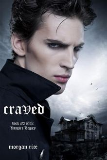 Craved (Book #2 of the Vampire Legacy) By: Morgan Rice