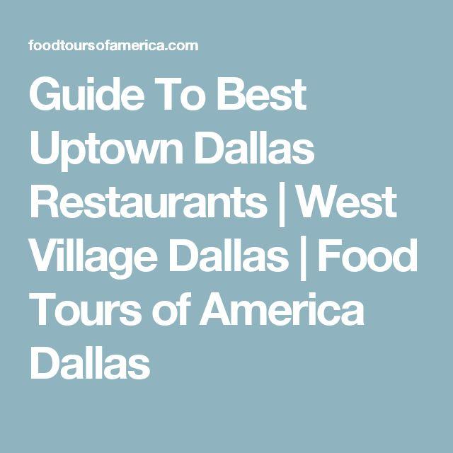 Guide To Best Uptown Dallas Restaurants | West Village Dallas | Food Tours of America Dallas