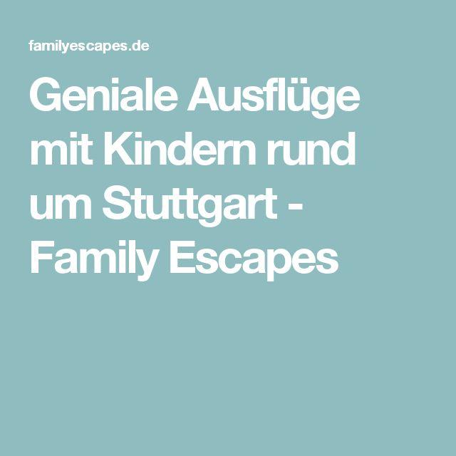 Geniale Ausflüge mit Kindern rund um Stuttgart - Family Escapes