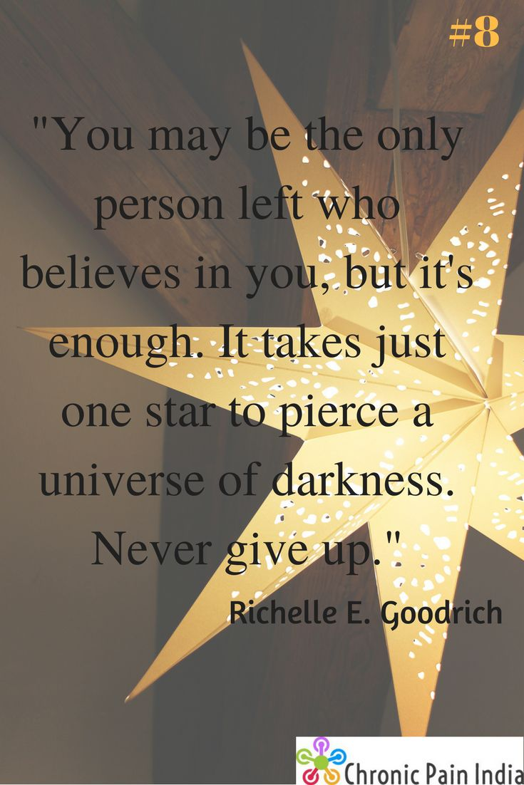 You may be the only person left who believes in you, but it's enough. It takes just one star to pierce a universe of darkness. Never give up. #8 of 365 days. #motivationalquotes #positivethinking #chronicpain #chronicillness #chronicpainindia #India