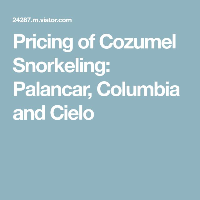 Pricing of Cozumel Snorkeling: Palancar, Columbia and Cielo