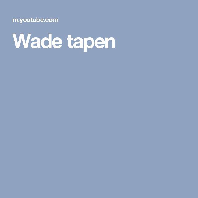 Wade tapen