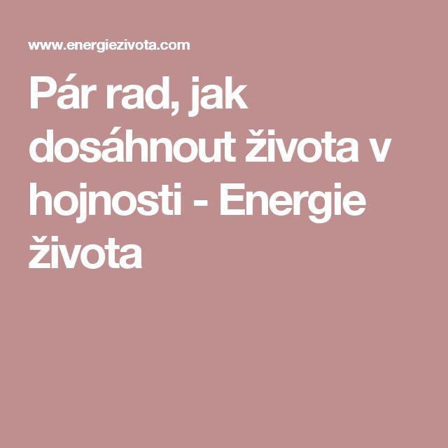 Pár rad, jak dosáhnout života v hojnosti - Energie života