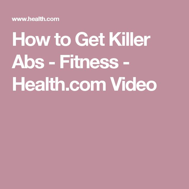 How to Get Killer Abs - Fitness - Health.com Video