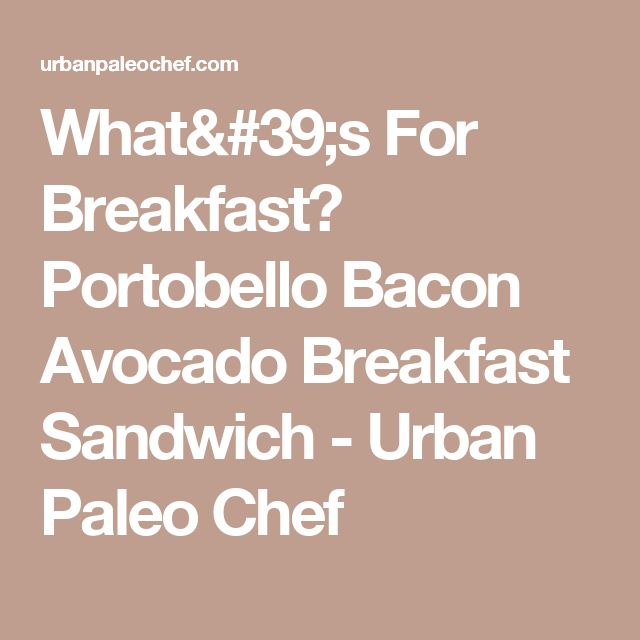 What's For Breakfast? Portobello Bacon Avocado Breakfast Sandwich - Urban Paleo Chef