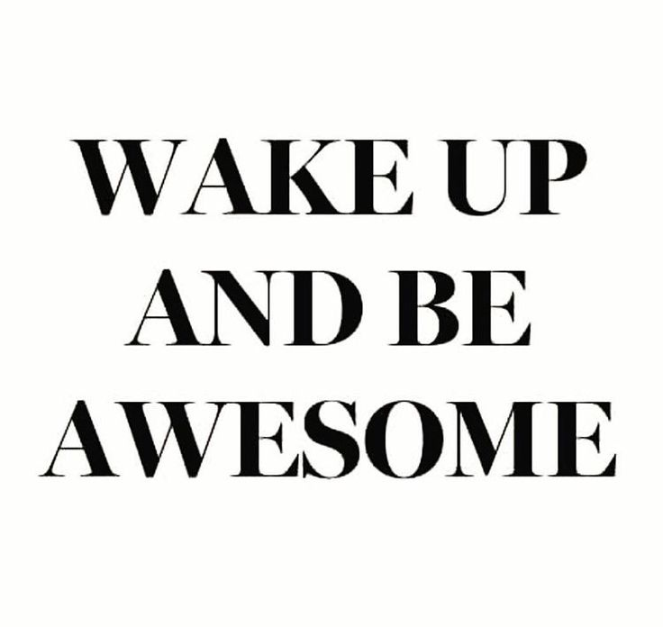 Wake up and be awesome. #rulestoliveby