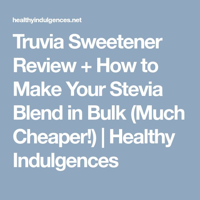 Truvia Sweetener Review + How to Make Your Stevia Blend in Bulk (Much Cheaper!)   Healthy Indulgences