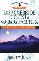 Los nombres de Dios en la Sagrada Escritura / Andrew Jukes ; versión española, Javier Marín.