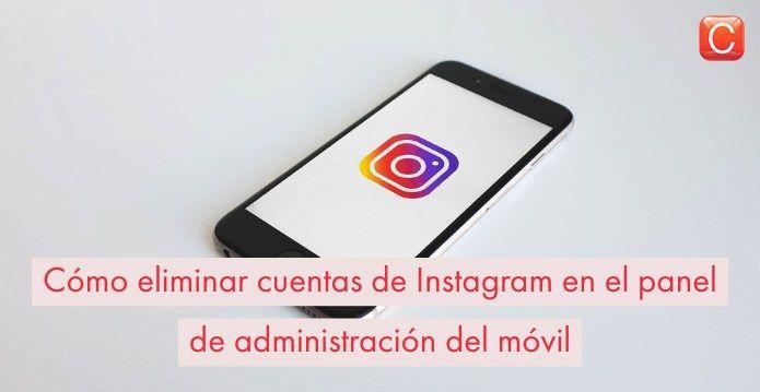 Cómo Eliminar Cuentas De Instagram En El Panel De Administración Del Móvil