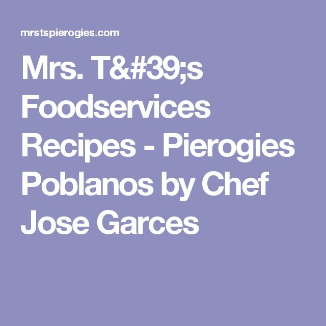 Mrs. T's Foodservices Recipes -  Pierogies Poblanos by Chef Jose Garces