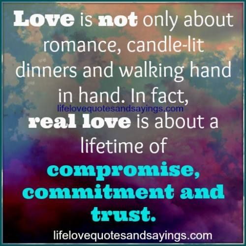 Love is not only about romance, candle-lit dinners and walking hand in hand. In fact, real love is about a lifetime of compromise, commitment and trust.