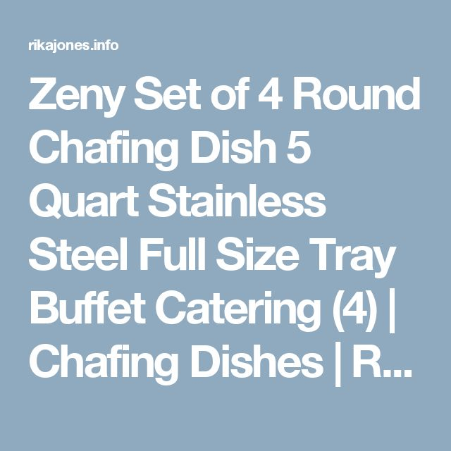 Zeny Set of 4 Round Chafing Dish 5 Quart Stainless Steel Full Size Tray Buffet Catering (4) | Chafing Dishes | Rika Jones - buy kitchen cookware with confidence!