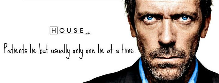 Dr. Gregory House: Patients lie but usually only one lie at a time.