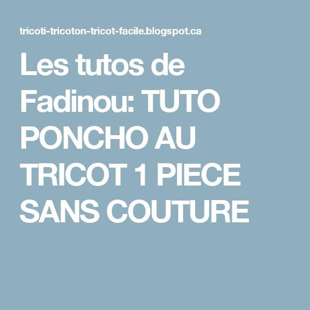 Les tutos de Fadinou: TUTO PONCHO AU TRICOT 1 PIECE SANS COUTURE