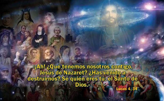 «¡Ah! ¿Qué tenemos nosotros contigo, Jesús de Nazaret? ¿Has venido a destruirnos? Sé quién eres tú: el Santo de Dios.»
