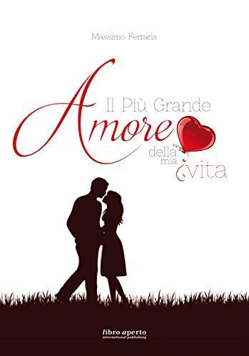 Il più grande amore della mia vita di Massimo Ferraris, http://www.amazon.it/dp/B00UF1VHL0/ref=cm_sw_r_pi_dp_IvOKvb03P8C3C
