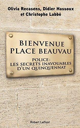 Bienvenue Place Beauvau (Olivia Recasens, Didier Hassoux, Christophe Labbé) Secrets d'État, compromissions et guerres fratricides : bienvenue place Beauvau !