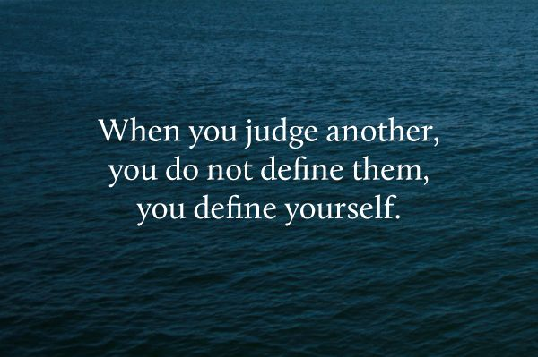 "Too many people forget ""Judge not lest ye be judged"" Matthew 7:1  I don't understand how people justify judging others, especially their feelings. We are all entitled to our opinions and feelings and no one has the right to condemn anyone else for what they feel or think."