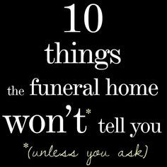 10 things the funeral home won't tell you, unless you ask. Figure out what you need to know at this helpful funeral blog.