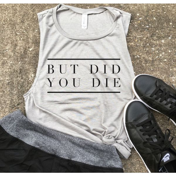 But Did You Die Muscle Tee Crossfit Tank Funny Workout Tank Gym Shirt... ($22) ❤ liked on Polyvore featuring activewear, activewear tops, grey, women's clothing, layering shirts, drapey shirt, muscle tank, relax shirt and yoga shirt